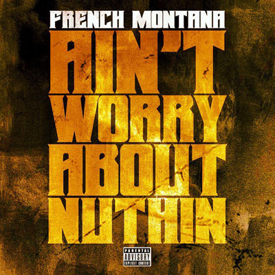 frenchmontana-aintworry