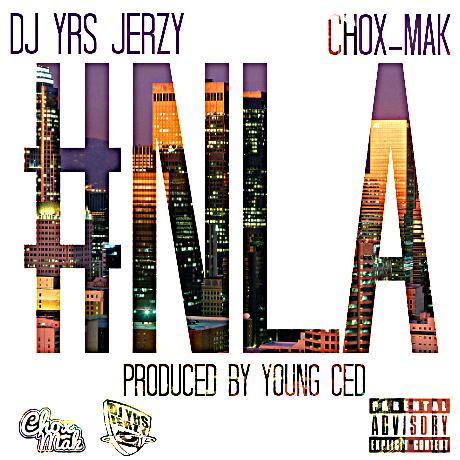 DJ YRS Jerzy Ft. Chox-Mak - NLA (Prod. By Yung Ced)