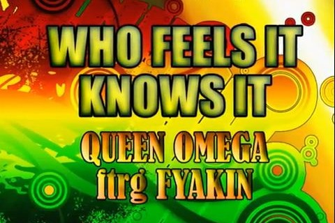 Queen-Omega-Feat-Fyakin-–-Who-Feels-It-Knows-It-Jah-Light-Records-480x320