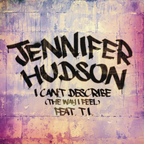 Jennifer-Hudson-I-Cant-Describe-The-Way-I-Feel-feat.-T.I.-iTunes
