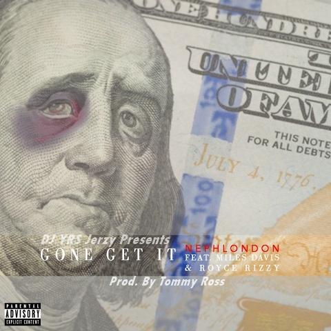 NephLon Don Ft. Miles Davis, Royce Rizzy & DJ YRS Jerzy - Gone Get It (Prod. By Tommy Ross)