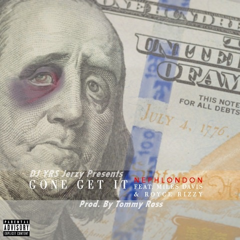 NephLon Don Ft. Miles Davis, Royce Rizzy & DJ YRS Jerzy - Gone Get It (Prod. By Tommy Ross)