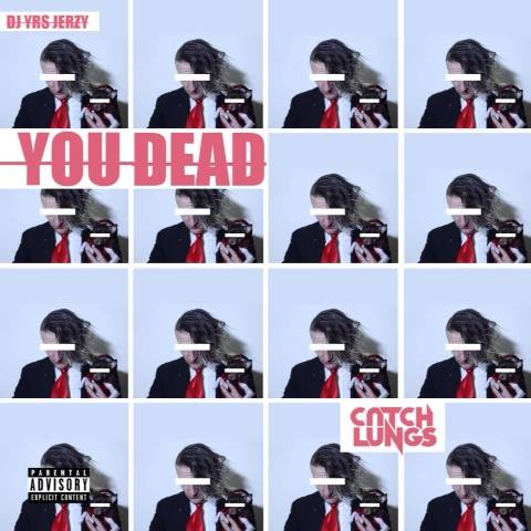 Catch Lungs & DJ YRS Jerzy - You Dead